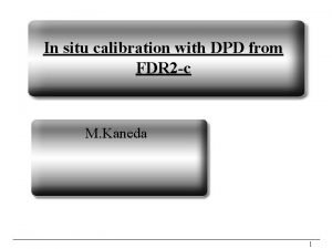 In situ calibration with DPD from FDR 2