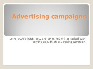 Advertising campaigns Using SOAPSTONE EPL and style you