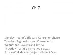 Ch 7 Monday Factors Effecting Consumer Choice Tuesday