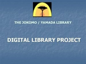 THE JOKOMO YAMADA LIBRARY DIGITAL LIBRARY PROJECT Introduction