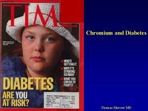 Chromium and Diabetes Thomas Morrow MD 1 Presentation