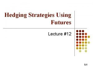 Hedging Strategies Using Futures Lecture 12 3 1