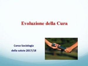 Evoluzione della Cura Corso Sociologia della salute 201718