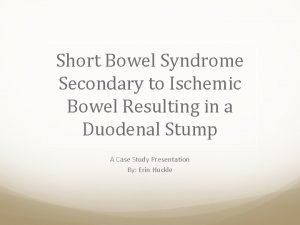 Short Bowel Syndrome Secondary to Ischemic Bowel Resulting