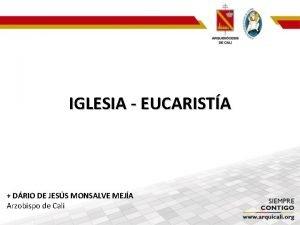 IGLESIA EUCARISTA DRIO DE JESS MONSALVE MEJA Arzobispo