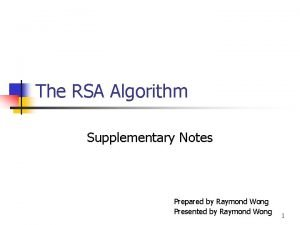 The RSA Algorithm Supplementary Notes Prepared by Raymond
