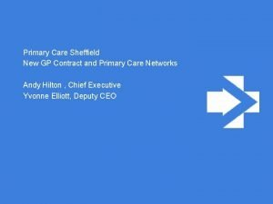 Primary Care Sheffield New GP Contract and Primary