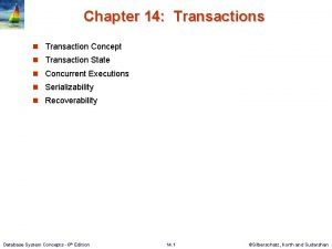 Chapter 14 Transactions n Transaction Concept n Transaction