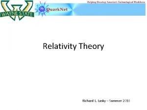 Relativity Theory Richard L Lasky Summer 2010 Relativity