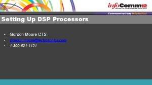Setting Up DSP Processors Gordon Moore CTS Gordon