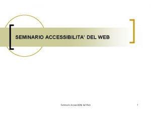 SEMINARIO ACCESSIBILITA DEL WEB Seminario Accessibilit del Web
