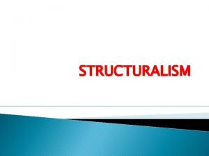 STRUCTURALISM Structuralism is an intellectual movement which began