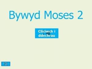 Bywyd Moses 2 Cliciwch i ddechrau Cliciwch i