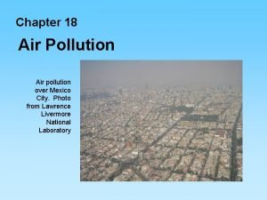 Chapter 18 Air Pollution Air pollution over Mexico