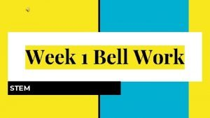 Week 1 Bell Work STEM Bell Work Friday