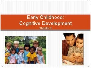 Early Childhood Cognitive Development Chapter 9 Early Childhood