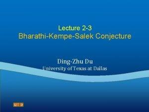 Lecture 2 3 BharathiKempeSalek Conjecture DingZhu Du University