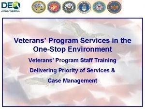 Veterans Program Services in the OneStop Environment Veterans
