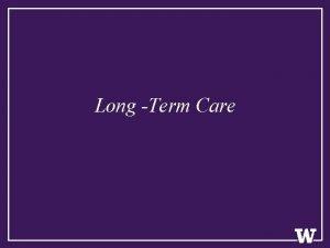 Long Term Care Objectives 1 Define longterm care