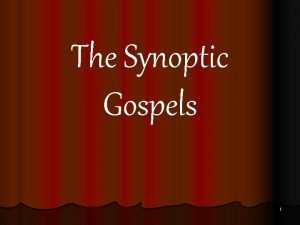 The Synoptic Gospels 1 What are the synoptic