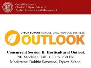 Concurrent Session B Horticultural Outlook 201 Stocking Hall