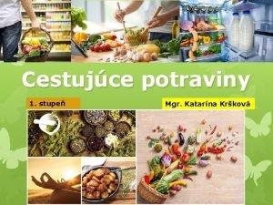 Cestujce potraviny 1 stupe Mgr Katarna Krkov Aktivita