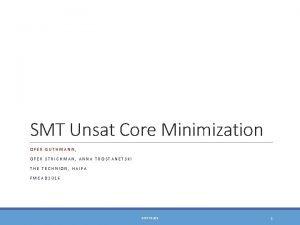 SMT Unsat Core Minimization OFER GUTHMANN OFER STRICHMAN