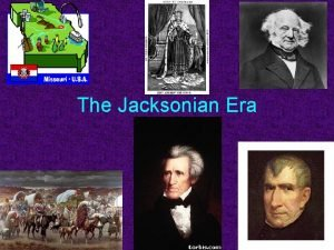 The Jacksonian Era The Missouri Compromise Conflict began
