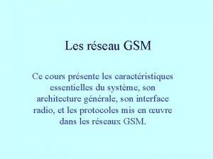 Les rseau GSM Ce cours prsente les caractristiques
