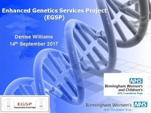 Enhanced Genetics Services Project EGSP Denise Williams 14