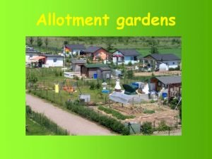 Allotment gardens Allotment gardens Small gardens which are