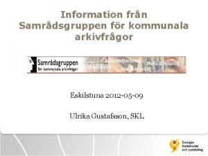 Information frn Samrdsgruppen fr kommunala arkivfrgor Eskilstuna 2012