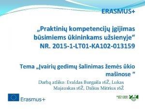 ERASMUS Praktini kompetencij gijimas bsimiems kininkams usienyje NR
