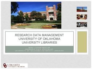 RESEARCH DATA MANAGEMENT UNIVERSITY OF OKLAHOMA UNIVERSITY LIBRARIES