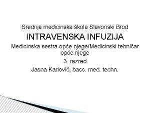 Srednja medicinska kola Slavonski Brod INTRAVENSKA INFUZIJA Medicinska