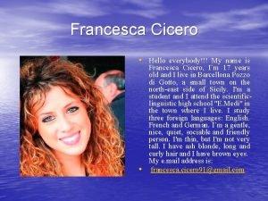 Francesca Cicero Hello everybody My name is Francesca