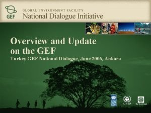 Overview and Update on the GEF Turkey GEF