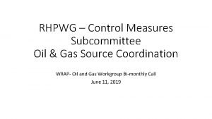 RHPWG Control Measures Subcommittee Oil Gas Source Coordination
