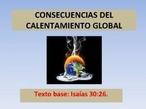 CONSECUENCIAS DEL CALENTAMIENTO GLOBAL Texto base Isaas 30