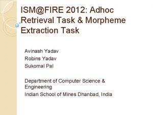 ISMFIRE 2012 Adhoc Retrieval Task Morpheme Extraction Task