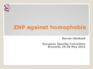 ZNP against homophobia Dorota Obidniak European Equality Committee