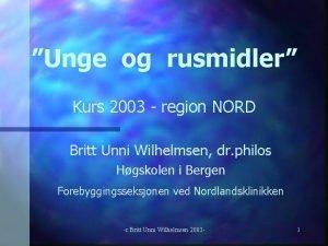 Unge og rusmidler Kurs 2003 region NORD Britt