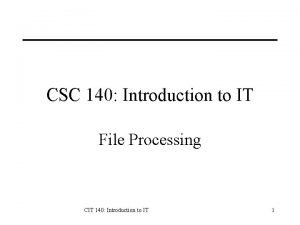 CSC 140 Introduction to IT File Processing CIT