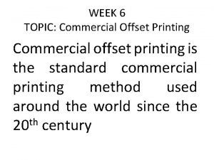 WEEK 6 TOPIC Commercial Offset Printing Commercial offset