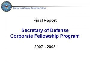 Secretary of Defense Corporate Fellows Final Report Secretary