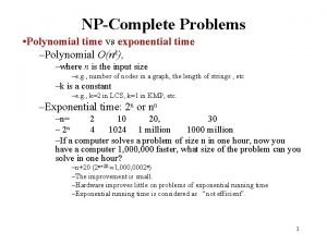 NPComplete Problems Polynomial time vs exponential time Polynomial