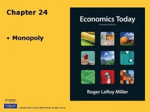 Chapter 24 Monopoly Copyright 2012 Pearson AddisonWesley All