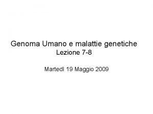 Genoma Umano e malattie genetiche Lezione 7 8