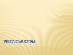 PENGANTAR SISTEM SISTEM Sekumpulan Unsur elemen yang saling