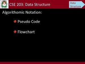 CSE 203 Data Structure Algorithomic Notation Pseudo Code